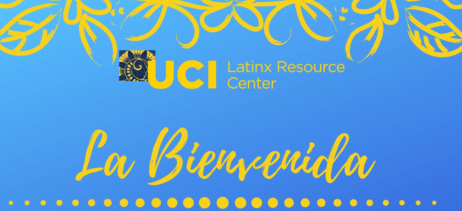 UCI Latinx Resource Center La Bienvenida